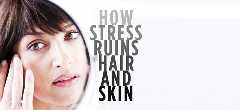 stress ruining hair and skin